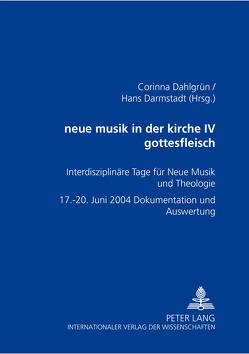 neue musik in der kirche IV- gottesfleisch von Dahlgrün,  Corinna, Darmstadt,  Hans
