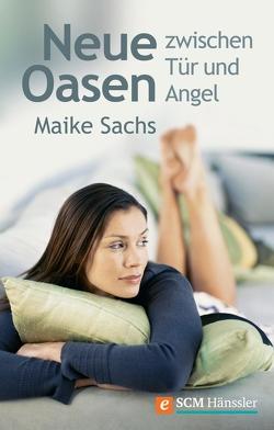 Neue Oasen zwischen Tür und Angel von Sachs,  Maike
