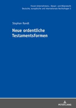 Neue ordentliche Testamentsformen von Randt,  Stephan