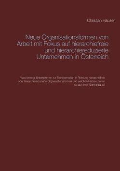 Neue Organisationsformen von Arbeit mit Fokus auf hierarchiefreie und hierarchiereduzierte Unternehmen in Österreich von Hauser,  Christian