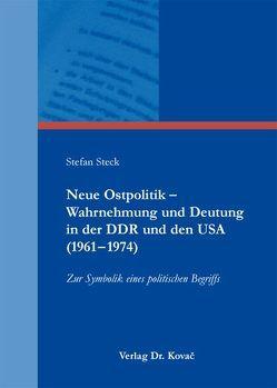 Neue Ostpolitik – Wahrnehmung und Deutung in der DDR und den USA (1961-1974) von Steck,  Stefan