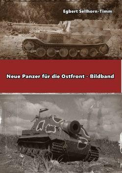 Neue Panzer für die Ostfront Bildband von Sellhorn-Timm,  Egbert