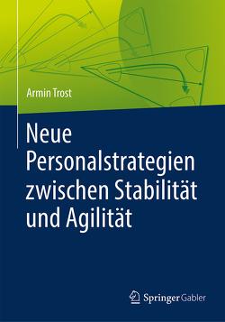 Neue Personalstrategien zwischen Stabilität und Agilität von Trost,  Armin
