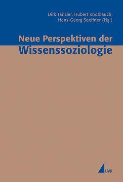 Neue Perspektiven der Wissenssoziologie von Knoblauch,  Hubert, Soeffner,  Hans-Georg, Tänzler,  Dirk