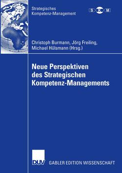 Neue Perspektiven des Strategischen Kompetenz-Managements von Burmann,  Christoph, Freiling,  Jörg, Hülsmann,  Michael