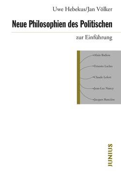 Neue Philosophien des Politischen zur Einführung von Hebekus,  Uwe, Völker,  Jan