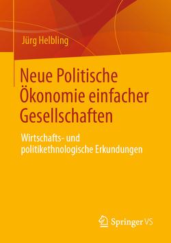 Neue Politische Ökonomie einfacher Gesellschaften von Helbling,  Jürg