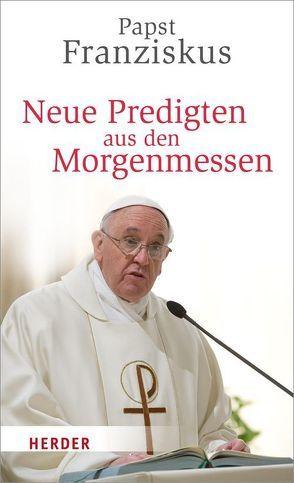 Neue Predigten aus den Morgenmessen von Franziskus (Papst), Kempis,  Stefan von