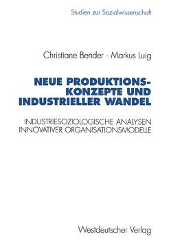 Neue Produktionskonzepte und industrieller Wandel von Bender,  Christiane, Luig,  Markus