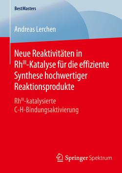 Neue Reaktivitäten in RhIII-Katalyse für die effiziente Synthese hochwertiger Reaktionsprodukte von Lerchen,  Andreas