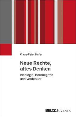 Neue Rechte, altes Denken – Ideologie, Kernbegriffe und Vordenker von Hufer,  Klaus-Peter