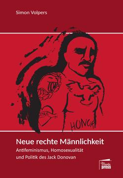 Neue rechte Männlichkeit von Dr. Penke,  Niels, Goetz,  Judith, Volpers,  Simon