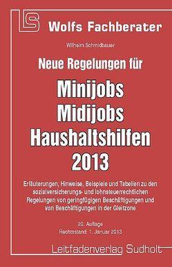 Neue Regelungen für Minijobs, Midijobs, Haushaltshilfen 2013 von Schmidbauer,  Wilhelm