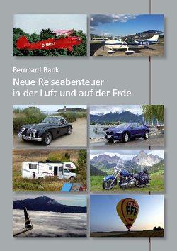 Neue Reiseabenteuer in der Luft und auf der Erde von Bank,  Bernhard