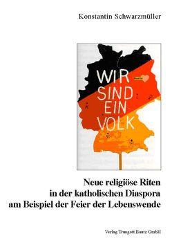 Neue religiöse Riten in der katholischen Diaspora am Beispiel der Feier der Lebenswende von Schwarzmüller,  Konstantin