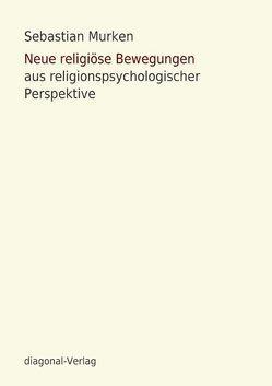 Neue religiöse Bewegungen aus religionspsychologischer Perspektive von Murken,  Sebastian
