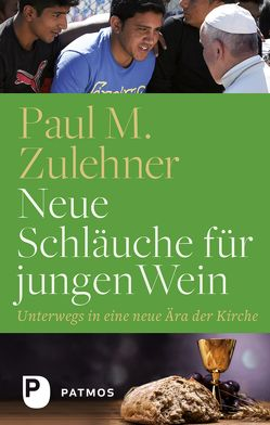 Neue Schläuche für jungen Wein von Zulehner,  Paul M.