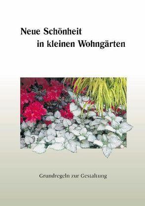 Neue Schönheit in kleinen Wohngärten von Fickel,  Ilse