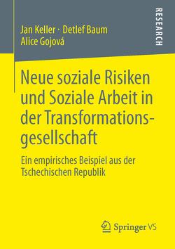 Neue soziale Risiken und Soziale Arbeit in der Transformationsgesellschaft von Baum,  Detlef, Gojová,  Alice, Keller,  Jan