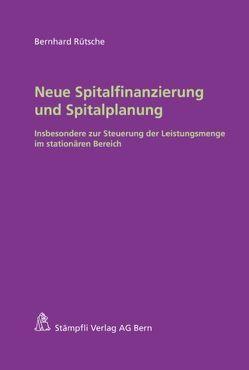 Neue Spitalfinanzierung und Spitalplanung von Rütsche,  Bernhard