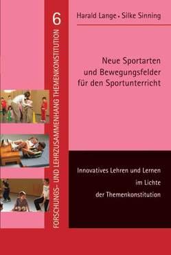 Neue Sportarten und Bewegungsfelder für den Sportunterricht von Lange,  Harald, Sinning,  Silke