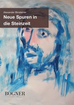 Neue Spuren in die Steinzeit von Alexander,  Binsteiner