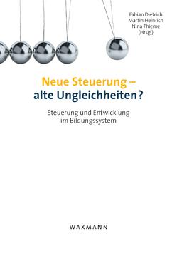 Neue Steuerung – alte Ungleichheiten? von Dietrich,  Fabian, Heinrich,  Martin, Thieme,  Nina