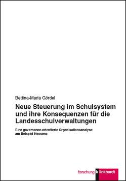 Neue Steuerung im Schulsystem und ihre Konsequenzen für die Landesschulverwaltungen von Gördel,  Bettina-Maria