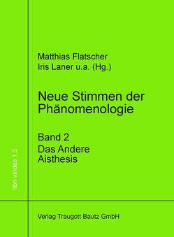 Neue Stimmen der Phänomenologie, Band 2 von Flatscher,  Matthias, Laner,  Iris