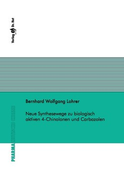 Neue Synthesewege zu biologisch aktiven 4-Chinolonen und Carbazolen von Lohrer,  Bernhard Wolfgang