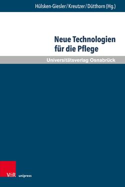 Neue Technologien für die Pflege von Daxberger,  Sabine, Dütthorn,  Nadin, Hülsken–Giesler,  Manfred, Kreutzer,  Susanne