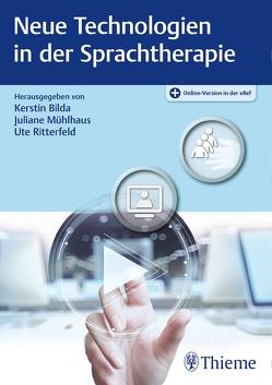 Neue Technologien in der Sprachtherapie von Bilda,  Kerstin, Mühlhaus,  Juliane, Ritterfeld,  Ute