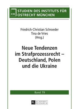 Neue Tendenzen im Strafprozessrecht – Deutschland, Polen und die Ukraine von de Vries,  Tina, Schroeder,  Friedrich-Christian