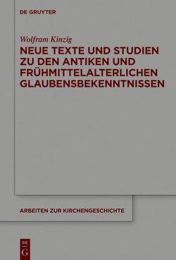 Neue Texte und Studien zu den antiken und frühmittelalterlichen Glaubensbekenntnissen von Kinzig,  Wolfram