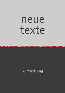 neue texte von Ihrig,  Wilfried