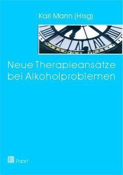 Neue Therapieansätze bei Alkoholproblemen von Mann,  Karl
