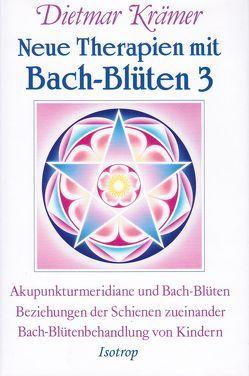 Neue Therapien mit Bach-Blüten 3 von Krämer,  Dietmar