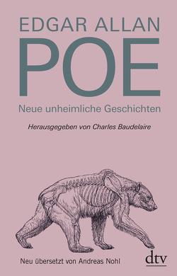 Neue unheimliche Geschichten von Baudelaire,  Charles, Nohl,  Andreas, Poe,  Edgar Allan