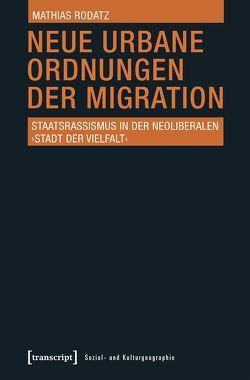 Neue urbane Ordnungen der Migration von Rodatz,  Mathias