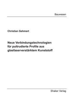 Neue Verbindungstechnologien für pultrudierte Profile aus glasfaserverstärktem Kunststoff von Gehmert,  Christian