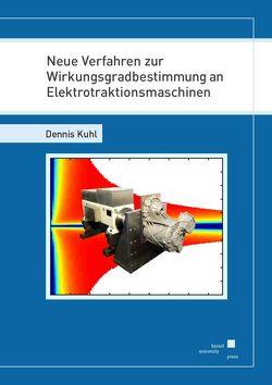 Neue Verfahren zur Wirkungsgradbestimmung an Elektrotraktionsmaschinen von Kuhl,  Dennis