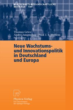 Neue Wachstums- und Innovationspolitik in Deutschland und Europa von Gries,  Thomas, Jungmittag,  Andre, Welfens,  Paul J.J.