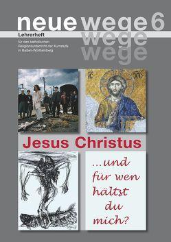 neue wege 6 Jesus Christus von Egle,  Iris, Gorbauch,  Horst, Groß,  Dieter, Kuon,  Annette