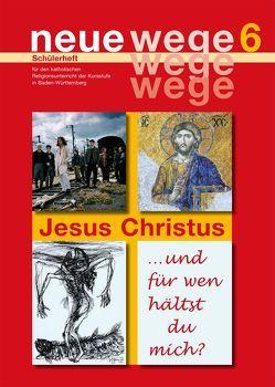 neue wege 6 Jesus Christus von Egle,  Iris, Gorbauch,  Horst, Groß,  Dieter, Kuon,  Annette, Rieder,  Albrecht