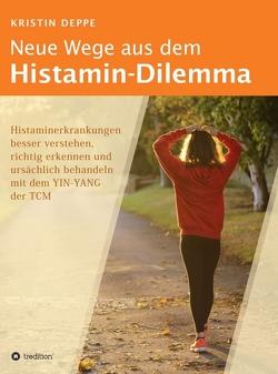 Neue Wege aus dem Histamin-Dilemma von Deppe,  Kristin