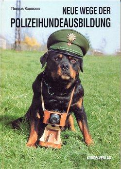 Neue Wege der Polizeihundeausbildung von Baumann,  Thomas