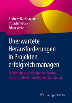 Unerwartete Herausforderungen in Projekten erfolgreich managen von Nachbagauer,  Andreas, Schirl-Böck,  Iris, Weiß,  Edgar