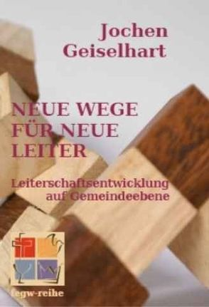Neue Wege für neue Leiter von Geiselhart,  Jochen