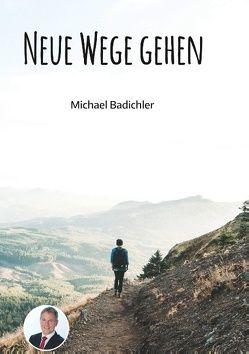 Neue Wege gehen von Badichler,  Michael, Warmeling,  Mike