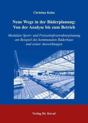 Neue Wege in der Bäderplanung: Von der Analyse bis zum Betrieb von Kuhn,  Christian